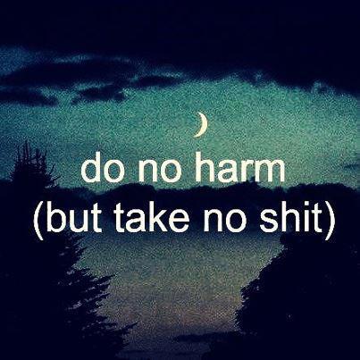 do no harm but take no shit either