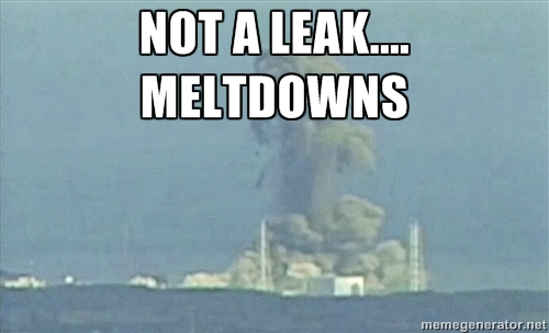 Fukushima not a leak   Meltdowns