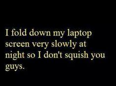 I fold my laptop very slowly