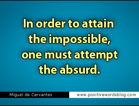 Don Quixote - in order to attain the impossible